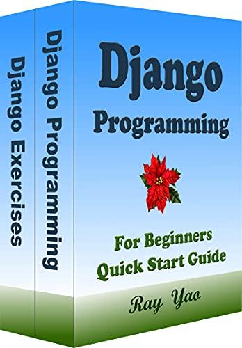 DJANGO Programming, For Beginners, Quick Start Guide: Django Language Crash Course Tutorial & Exercises Front Cover