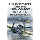 Duxford and the Big Wings, 1940–45: RAF and USAAF Fighter Pilots at War (English Edition)