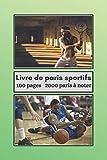 Livre de paris sportifs: carnet de jeux sportifs à remplir pour tennis,rugby,basket,handball et autres,100 pages 2000 paris à noter, Carnet format 6 x ... ses jeux et avoir un suivi de ses résultats.