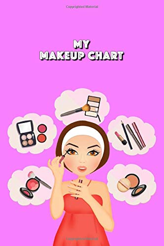 my makeup chart BEAUTY NOTEBOOK: 6x9 inch booklet to make notes about looks and paint routines to memorize them for specific events and dates with beautiful girly cover