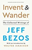 Invent and Wander: The Collected Writings of Jeff Bezos, With an Introduction by Walter Isaacson