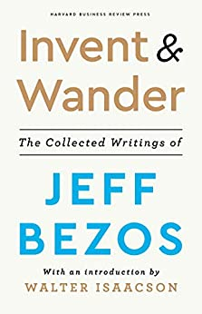 Invent and Wander: The Collected Writings of Jeff Bezos, With an Introduction by Walter Isaacson by [Walter Isaacson, Jeff Bezos]