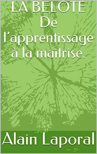 LA BELOTE De l'apprentissage à la maitrise. (French Edition)
