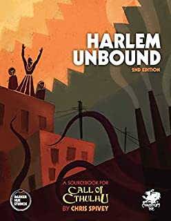Harlem Unbound - 2nd Edition (Call of Cthulhu Roleplaying): Investigate the Cthulhu Mythos During the Harlem Renaissance
