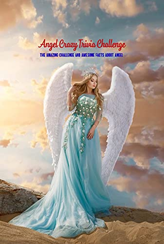 Angel Crazy Trivia Challenge: The Amazing Challenge and Awesome Facts About Angel: Gift Ideas for Holiday (English Edition)