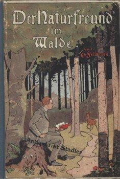 Der Wald. Für Freunde der Natur, sowie für die reife Jugend zum Gebrauch in Hasu und Schule dargestellt.