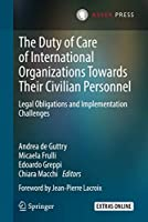 The Duty of Care of International Organizations Towards Their Civilian Personnel: Legal Obligations and Implementation Challenges
