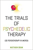 The Trials of Psychedelic Therapy: Lsd Psychotherapy in America