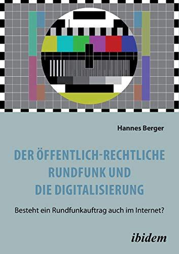 Der öffentlich-rechtliche Rundfunk und die Digitalisierung: Besteht ein Rundfunkauftrag auch im Internet?