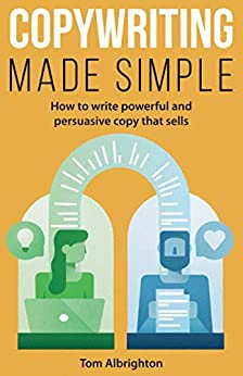 Copywriting Made Simple: How to write powerful and persuasive copy that sells (English Edition) van [Tom Albrighton]