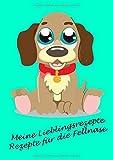 Meine Lieblingsrezepte - Rezepte für die Fellnase: Rezeptebuch zum Selberschreiben | Kochen und Backen für den Hund - eigene Rezepte kreieren und ... Hundebesitzer und Hundefreunde | Rezeptbuch