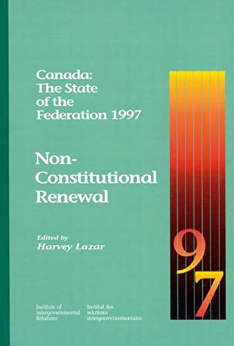 Canada: The State of the Federation 1997: Non-Constitutional Renewal