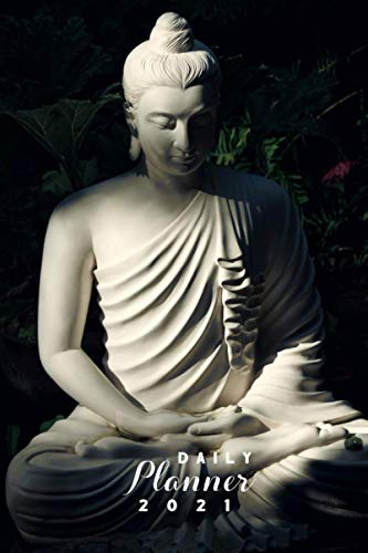 Daily Planner 2021: Buddha Weekly Planning Journal Year 2021 Sunday to Saturday Timely Scheduler Get Organized Buddhism Religion Peaceful Achieve ... 365 Day 52 Week Academic Professional Planner