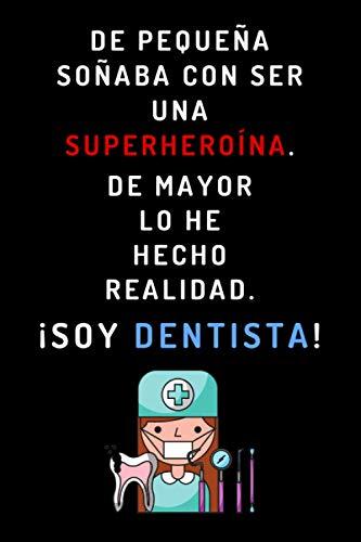 De Pequeña Soñaba Con Ser Una Superheroína. De Mayor Lo He Conseguido ¡Soy Dentista!: Cuaderno De Anotaciones Ideal Para Regalar A Dentistas - Con 120 Páginas - Cumpleaños, Aniversario, Navidad
