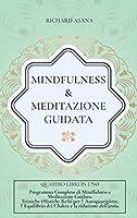 Mindfulness e Meditazione Guidata: 4 in 1: Programma completo di Mindfulness e Meditazione Guidata. Tecniche Olistiche Reiki per l' auto-guarigione, l' equilibrio dei Chakra e la riduzione dell'ansia (Discipline Olistiche, Mindfulness E Meditazione)
