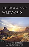 Theology and Westworld (Theology and Pop Culture)