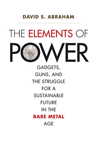 The Elements of Power: Gadgets, Guns, and the Struggle for a Sustainable Future in the Rare Metal Age