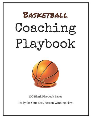 Basketball Coaching Playbook: 100 Blank Templates for your Winning Plays, Drills and Training in a single Note Book