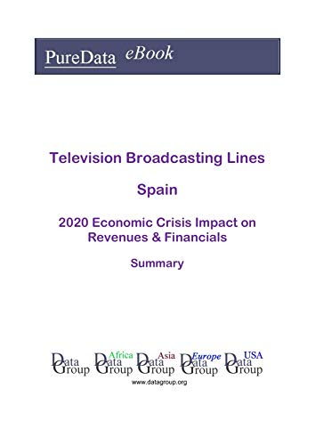 Television Broadcasting Lines Spain Summary: 2020 Economic Crisis Impact on Revenues & Financials (English Edition)