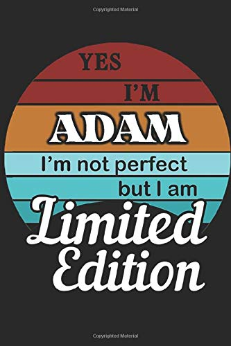 YES IM Adam Im not perfect but i am Limited Edition: Notebook 6x9 inch ( DIN A5 ) 120 Checkered Pages I Diary I Notes I Planner I Gift Idea for Family ... Sketchbook I Personal Goals Password Manager