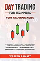 Day Trading: Your Millionaire Guide - A Beginner's Guide To Day Trading, You'll Learn How To Make a Living and Use the Best Trading Tools, Money Management and Advanced Techniques to Make Money