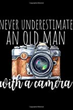 Never Underestimate An Old Man With A Camera: Mens Never Underestimate An Old Man With A Camera Photographer Journal/Notebook Blank Lined Ruled 6x9 100 Pages
