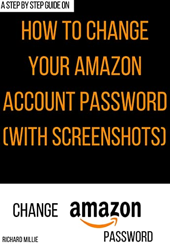 How to Change My Amazon Account Password: The step-step guide to change your password with illustrative images in 30 Seconds or Less (With Screenshots) (English Edition)