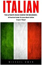 Italian: The Ultimate Crash Course For Beginners - A Practical Guide To Learn Basic Italian In Just 7 Days! (Italian, Spanish, French, German)