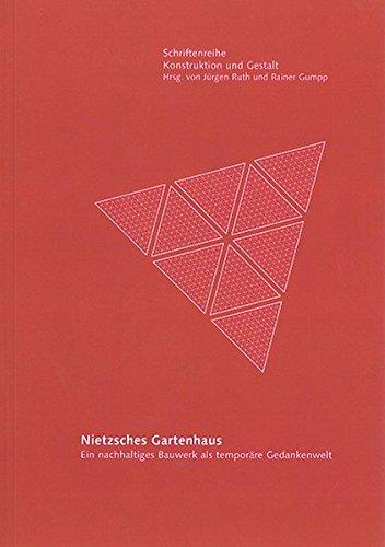 Nietzsches Gartenhaus: Ein nachhaltiges Bauwerk als temporäre Gedankenwelt (Schriftenreihe Konstruktion und Gestalt)