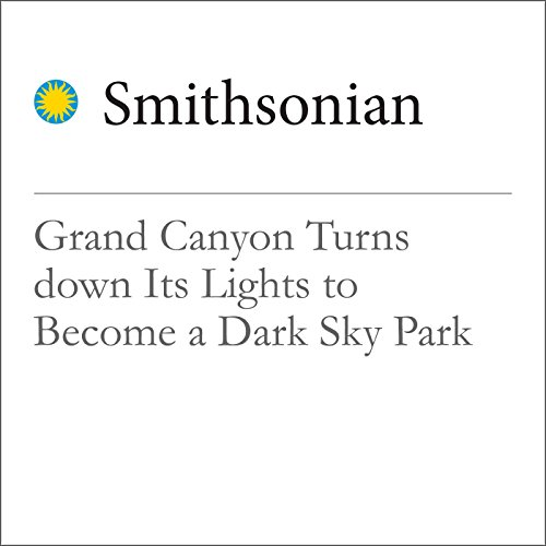 Grand Canyon Turns down Its Lights to Become a Dark Sky Park audiobook cover art