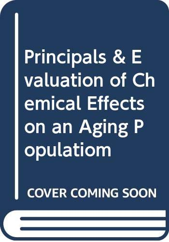 Principals & Evaluation of Chemical Effects on an Aging Populatiom