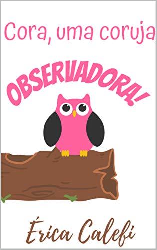 Cora, uma coruja observadora!: Infantil-ilustrado!