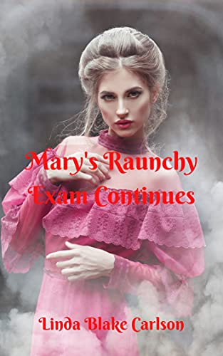 Mary's Raunchy Exam Continues: A Historical...