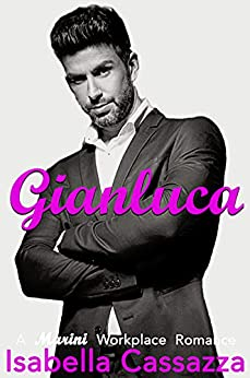 Gianluca: A Standalone Enemies to Lovers Office Romance (A Marini Workplace Romance Book 1) by [Isabella Cassazza]