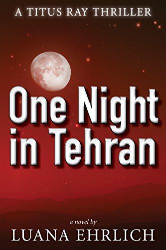 Book: One Night in Tehran - A Titus Ray Thriller by Luana Ehrlich