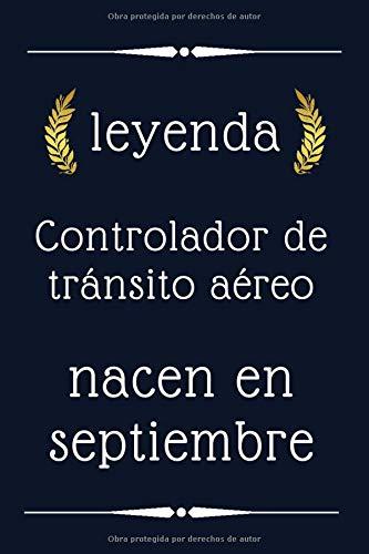 leyenda Controlador de tránsito aéreo nacen en septiembre: regalo de cumpleaños, regalo de cumpleaños Controlador de tránsito aéreo , 110 páginas (6 x ... forrado para Controlador de tránsito aéreo
