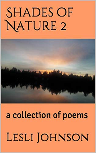 Shades of Nature 2: a collection of poems by [Lesli Johnson]