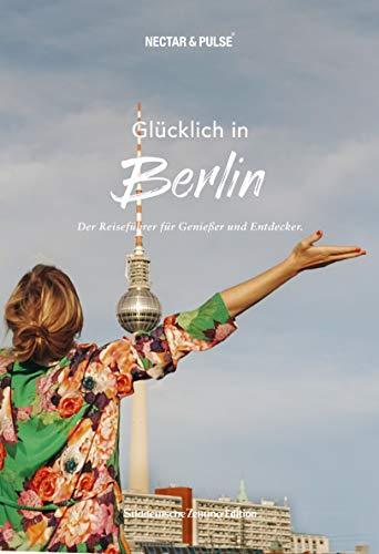 Glücklich in Berlin (SÜDDEUTSCHE ZEITUNG). Mit großem Faltplan zum Herausnehmen + über 300 Insidertipps von Einheimischen. (Glücklich in / Reiseführer für Genießer und Entdecker)