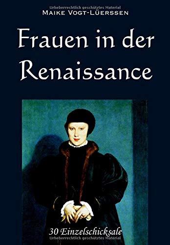 Frauen in der Renaissance: 30 Einzelschicksale