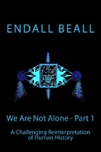 We Are Not Alone - Part 1: A Challenging Reinterpretation of Human History (The Evolution of Consciousness) (Volume 6)