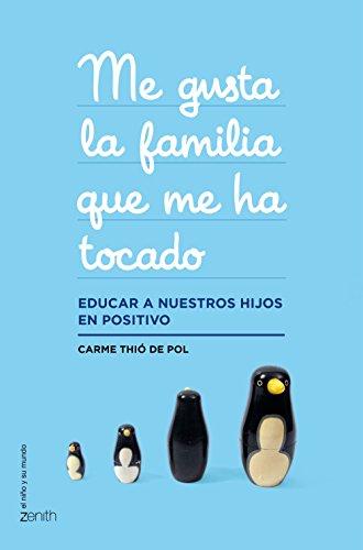 Me gusta la familia que me ha tocado: Educar a nuestros hijos en positivo (El Niño y su Mundo)