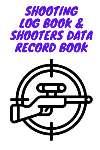 Shooting Log Book & Shooters Data Record Book: Hand loading Log book I Shooting Data Book I Pistol, Rifle And Sniper Training & Target Recording