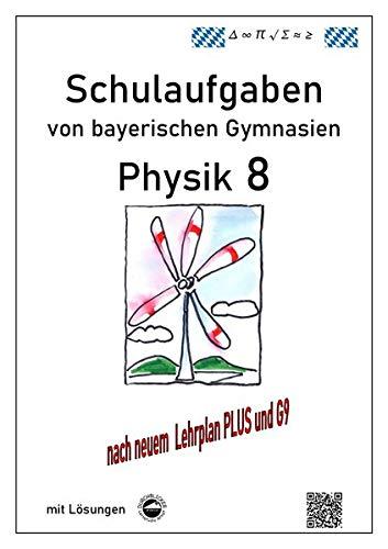 Physik 8, Schulaufgaben (G9, LehrplanPLUS) von bayerischen Gymnasien mit Lösungen, Klasse 8