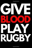 "Give Blood Play Rugby: Funny Rugby Notebook/Journal (6"" X 9"") Rugby Players Gifts For Birthday Or Christmas"