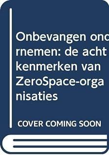 Onbevangen ondernemen: de acht kenmerken van zerospace-organisaties