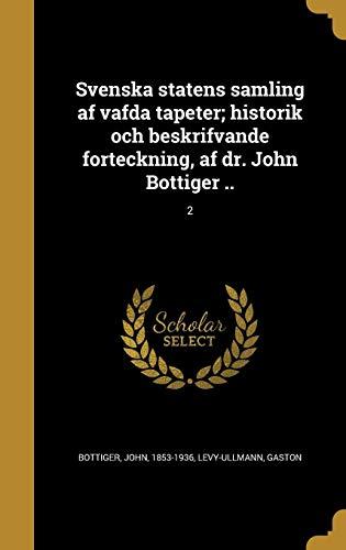 Svenska statens samling af väfda tapeter; historik och beskrifvande förteckning, af dr. John Böttiger ..; 2