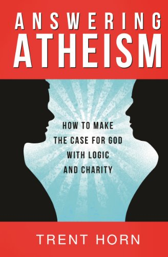 Compare Textbook Prices for Answering Atheism: How to Make the Case for God with Logic and Charity  ISBN 9781938983436 by Trent Horn