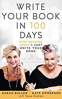 Write your Book in 100 Days: Stop Mucking About & Just Write your Book! by [Sarah Bullen, Kate Emmerson, Tessa Graham]
