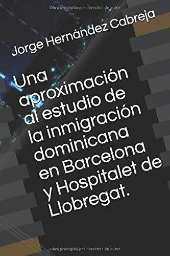 Una aproximación al estudio de la inmigración dominicana en Barcelona y Hospitalet de Llobregat.