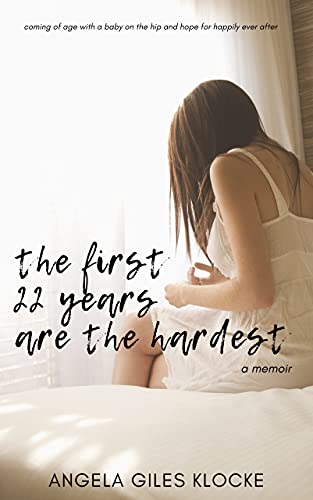 The First 22 Years Are the Hardest: coming of age with a baby on the hip and hope for happily ever after